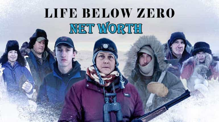 Life Below Zero Cast Net Worth and salary of 2018 up-to-date